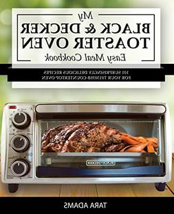 My Black and Decker Toaster Oven Easy Meal Cookbook: 101 Sur