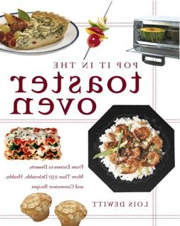 Pop It in the Toaster Oven: From Entrees to Desserts, More T